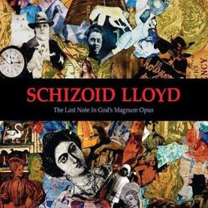 Schizoid Lloyd - The Last Note in God's Magnum Opus