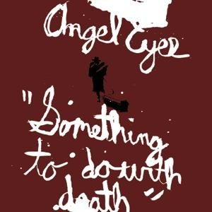 Angel Eyes - Something to Do With Death cover art
