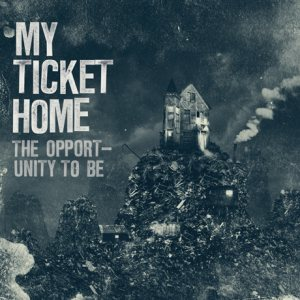 My Ticket Home - The Opportunity to Be cover art