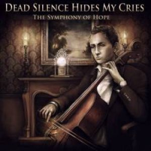 Dead Silence Hides My Cries - The Symphony of Hope cover art