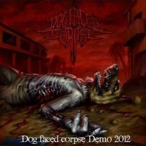 Dog Faced Corpse - Dog Faced Corpse Demo 2012 cover art
