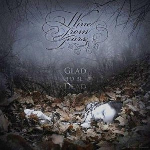 Wine from Tears - Glad to Be Dead cover art