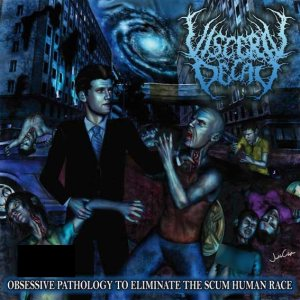 Visceral Decay - Obsessive Pathology to Eliminate the Scum Human Race cover art