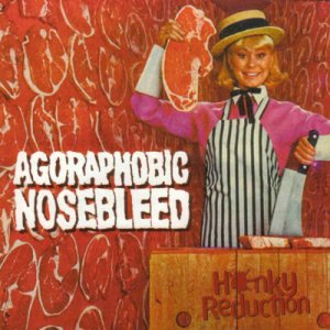 Agoraphobic Nosebleed - Honkey Reduction cover art