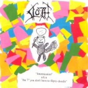 "Sloth - Intermission aka the 7"" You Don't Have to Flipsy-Doodle cover art"