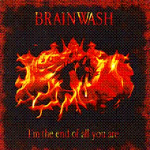 Brainwash - I'm the end of all you are cover art