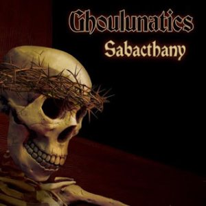 Ghoulunatics - Sabacthany cover art