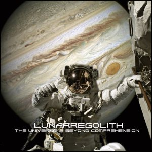 Lunar Regolith - The Universe Is Beyond Comprehension cover art