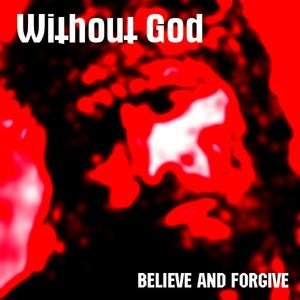 Without God - Believe and Forgive cover art