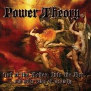 Power Theory - Out of the Ashes, Into the Fire...And Other Tales of Insanity cover art