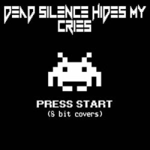Dead Silence Hides My Cries - Press Start (8 Bit Covers) cover art