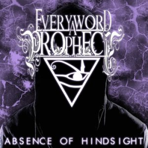 Every Word A Prophecy - Absence of Hindsight cover art