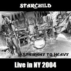 Starchild - Stairway to Heavy: Live in NY 2004 cover art
