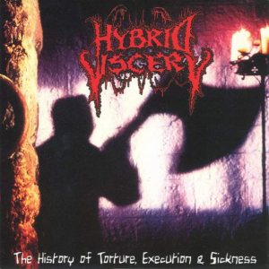 Hybrid Viscery - The History of Torture, Execution and Sickness cover art