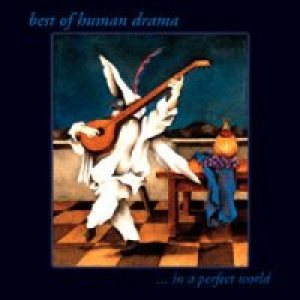 Human Drama - Best of Human Drama ... in a Perfect World cover art