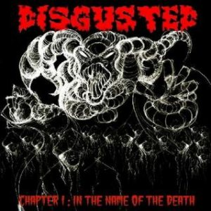 Disgusted - Chapter I : in the name of the Death cover art