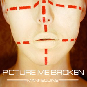Picture Me Broken - Mannequins cover art