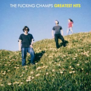 The Fucking Champs - Greatest Hits cover art