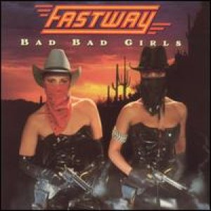 Fastway - Bad Bad Girls cover art