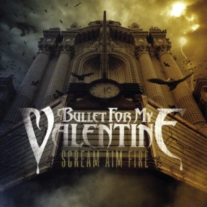 Bullet For My Valentine - Scream Aim Fire cover art