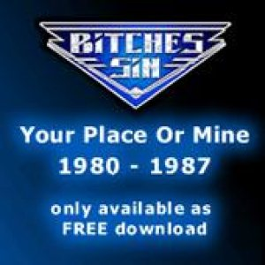 Bitches Sin - Your Place or Mine 1980 - 1987 cover art