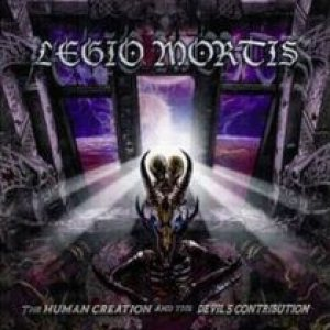 Legio Mortis - The Human Creation and the Devil's Contribution cover art