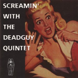Deadguy - Screamin' With the Deadguy Quintet cover art