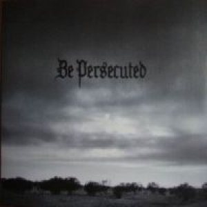 Be Persecuted - Be Persecuted cover art