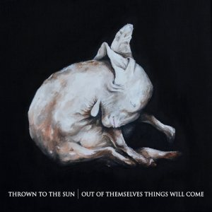 Thrown To The Sun - Out of Themselves Things Will Come cover art