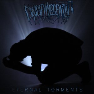 Crucify Me Gently - Eternal Torments cover art