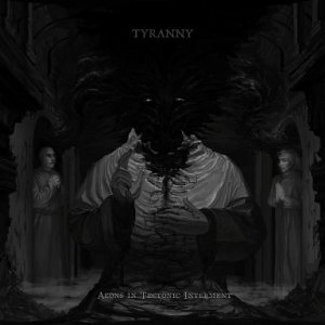 Tyranny - Aeons in Tectonic Interment cover art