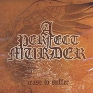 A Perfect Murder - Cease to Suffer cover art