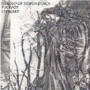 Shroud of Despondency - Shroud of Despondency / Fuckpot / Leonard cover art