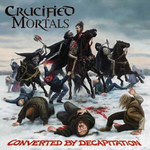 Crucified Mortals - Converted by Decapitation cover art
