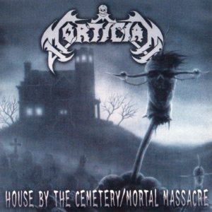 Mortician - House by the Cemetery / Mortal Massacre cover art