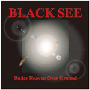 Black See - Under Heaven Over Ground cover art