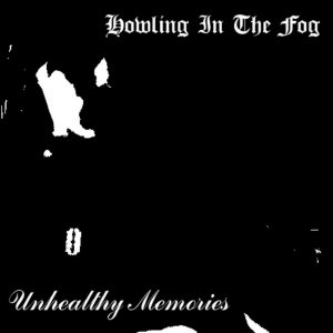 Howling in the Fog - Unhealthy Memories cover art