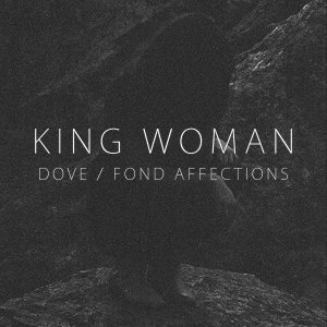 King Woman - Dove / Fond Affections cover art