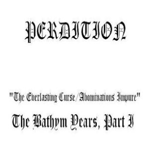 Perdition - The Everlasting Curse/Abominations Impure, the BATHYM Years, Part I cover art