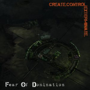 Fear of Domination - Create. Control. Exterminate. cover art