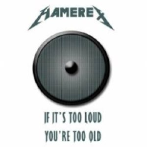 Hamerex - If It's Too Loud You're Too Old cover art