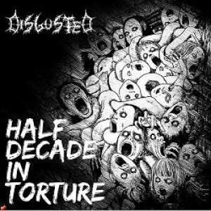 Disgusted - Half Decade in Torture cover art