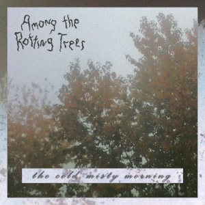 Among the Rotting Trees - The Cold, Misty Morning cover art