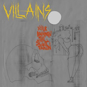 Villains - Never Abandon the Slut Train cover art