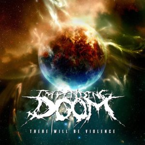 Impending Doom - There Will Be Violence cover art