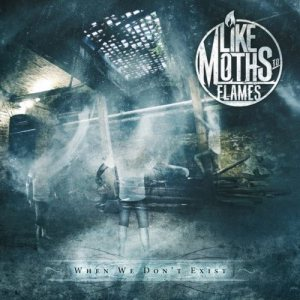 Like Moths to Flames - When We Don't Exist cover art
