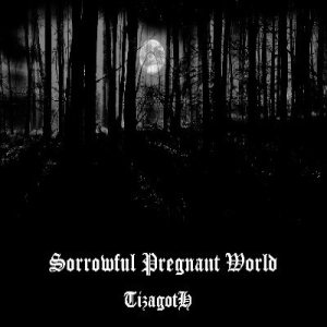 Tizagoth - Sorrowful Pregnant World cover art