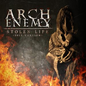 Arch Enemy - Stolen Life (2015 Version) cover art