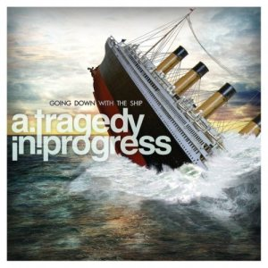 A Tragedy In Progress - Going Down With the Ship cover art
