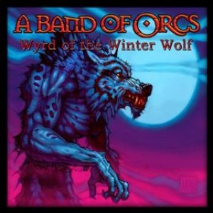 A Band of Orcs - Wyrd of the Winter Wolf cover art